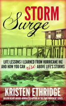 Storm Surge: Life Lessons I Learned from Hurricane Ike and How You Can Rise Above Life's Storms