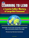 Learning to Lead: J. Lawton Collins 039 Mastery of Large-Unit Command World War Two VII Corps Commander in Operation Cobra and Ardennes Battle of the Bulge, Mentored by Marshall, Eisenhower【電子書籍】 Progressive Management