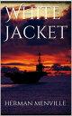 White Jacket【電子書籍】[ Herman Melville ]