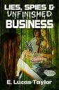 Lies, Spies & Unfinished Business【電子書籍】[ E Lucas-Taylor ]