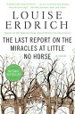 The Last Report on the Miracles at Little No HorseA Novel【電子書籍】[ Louise Erdrich ]