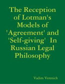 The Reception of Lotman's Models of 'Agreement' and 'Self-giving' In Russian Legal Philosophy