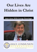 Our Lives Are Hidden in Christ: Interviews With George Hunsinger