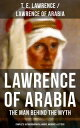 Lawrence of Arabia: The Man Behind the Myth (Complete Autobiographical Works, Memoirs Letters)Seven Pillars of Wisdom (Memoirs of the Arab Revolt) The Evolution of a Revolt The Mint (Memoirs of the secret service in Royal Air Force【電子書籍】