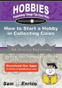 How to Start a Hobby in Collecting CoinsHow to Start a Hobby in Collecting Coins【電子書籍】[ Reginald Medina ]