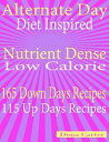 Alternate Day Diet Inspired: Nutrient Dense Low Calorie: 165 Down Days Recipes 115 Up Days Recipes【電子書籍】[ Dona Carter ]