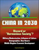 "China in 2030: Discord or ""Harmonious Society""? Military Modernization, Influence of Culture, Demographics, ��"