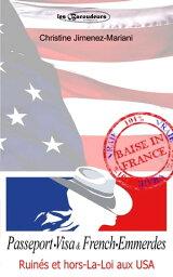 Passeport .Visa et French . EmmerdesRuin?s et hors-la-loi aux USA【電子書籍】[ Christine Jimenez-Mariani ]
