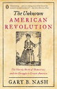 The Unknown American RevolutionThe Unruly Birth of Democracy and the Struggle to Create America【電子書籍】[ Gary B. Nash ]
