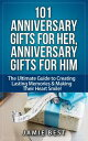 101 Anniversary Gifts for Her, Anniversary Gifts for Him: The Ultimate Guide to Creating Lasting Memories Making Their Heart Smile anniversary gifts for men, anniversary gifts for wife, anniversary gifts for husband【電子書籍】 Jamie Best