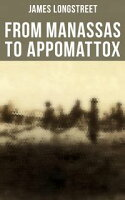 From Manassas to AppomattoxCivil War Memoir【電子書籍】[ James Longstreet ]