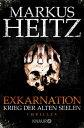 Exkarnation - Krieg der Alten SeelenThriller【電子書籍】[ Markus Heitz ]