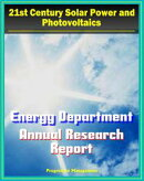 21st Century Solar Power and Photovoltaics: Energy Department Solar Energy Technologies Program Annual Repor��