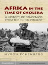 Africa in the Time of CholeraA History of Pandemics from 1817 to the Present【電子書籍】[ Myron Echenberg ]