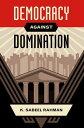 Democracy against Domination【電子書籍】 K. Sabeel Rahman