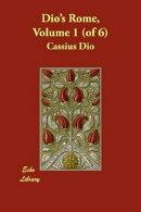 Dio's Rome, Volume 1 (Of 6)