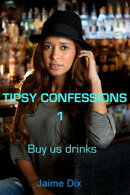 Tipsy Confessions 1: Buy Us Drinks