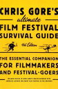 Chris Gore's Ultimate Film Festival Survival Guide, 4th editionThe Essential Companion for Filmmakers and Festival-Goers【電子..