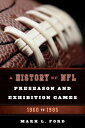 A History of NFL Preseason and Exhibition Games1960 to 1985【電子書籍】[ Mark L. Ford ]