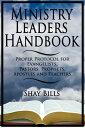 Ministry Leaders Handbook: Proper Protocol for Evangelists, Pastors, Prophets, Apostles and Teachers【電子書籍】[ Shay Bills ]