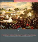 Confederate Military History: The First Shenandoah Valley Campaign, April-July 1861 (Illustrated Edition)