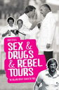 Sex & Drugs & Rebel Tours【電子書籍】[ David Tossell ]