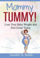 Mommy Tummy! Lose Your Baby Weight and Feel Great Today
