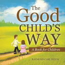 The Good Child'S WayA Book for Children