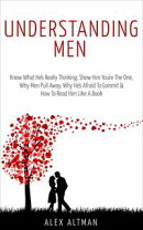 Understanding Men: Know What He's Really Thinking, Show Him You're The One, Why Men Pull Away, Why He's Afra��