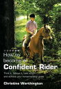 How to Become a Confident RiderThink It, Believe It, Take Action and Achieve Your Horsemanship Goals���Żҽ��ҡ�[ Christine Worthington ]
