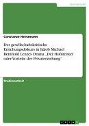 Der gesellschaftskritische Erziehungsdiskurs in Jakob Michael Reinhold Lenzes Drama 'Der Hofmeister oder Vor��