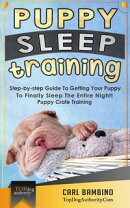Puppy Sleep Training: Step-by-step Guide To Getting Your Puppy To Finally Sleep The Entire Night! ? Puppy C��