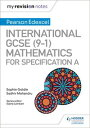 My Revision Notes: International GCSE (9-1) Mathematics for Pearson Edexcel Specification A【電子書籍】 Sophie Goldie
