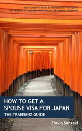 How to Get a Spouse Visa for Japan: The TranSenz GuideYour Complete Guide to Immigration Procedures for Spouses of Japanese Nationals and Permanent Residents【電子書籍】[ Senzaki Travis ]