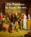 The Wanderer or Female Difficulties, all five volumes in a single file【電子書籍】[ Fanny Burney ]