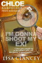 Chloe Babineaux: Private Investigator Can I Shoot My Ex!【電子書籍】[ Lisa Clancey ]