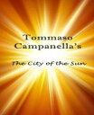 The City of the Sun【電子書籍】[ Tommaso Campanella ]