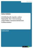 Schriftkulturelle Aspekte antiker Epigraphik. Eine Untersuchung ausgew���hlter Lateinisch-K���lnischer Grabins��