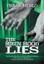 The Robin Hood LiesThe Socialists Take from the Rich and Give to the Poor Until Everyone Is Equally Poor. Anyone with a Job Is Considered Rich.【電子書籍】 Frank Merlo