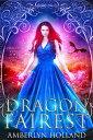Dragon Fairest【電子書籍】[ Amberlyn Holland ]