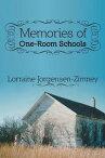 MEMORIES of One-Room Schools【電子書籍】[ Lorraine Jorgensen-Zimney ]