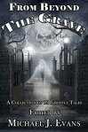 From Beyond the GraveA Collection of 19 Ghostly Tales[ Michael J. Evans (Editor) ]