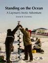 Standing on the Ocean: A Layman's Arctic Adventure【電子書籍】[ David Fanning ]