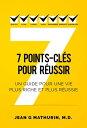 7 Points-Cl?s Pour R?ussir: Un guide pour une vie plus riche et plus r...