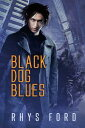 Black Dog Blues【電子書籍】[ Rhys Ford ]