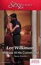 Mistress At His Command/His Mistress By Marriage/At The Millionaire 039 s Bidding/Mistress Against Her Will【電子書籍】 Lee Wilkinson