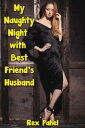 My Naughty Night with Best Friend's Husband【電子書籍】[ Rex Pahel ]