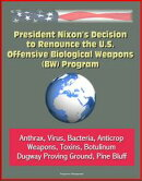 President Nixon's Decision to Renounce the U.S. Offensive Biological Weapons (BW) Program - Anthrax, Virus, ��
