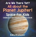 Are We There Yet? All About the Planet Jupiter! Space for Kids - Children's Aeronautics & Space Book���Żҽ��ҡ�[ Baby Professor ]