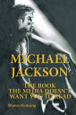 Michael JacksonThe Book the Media Doesn't Want You to Read【電子書籍】[ Shawn Henning ]